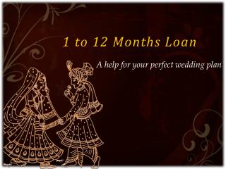 1 to 12 Months Loan - A help for your perfect wedding plan