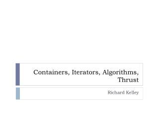 Containers, Iterators, Algorithms, Thrust