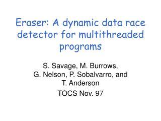 Eraser: A dynamic data race detector for multithreaded programs