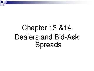 Chapter 13 &14 Dealers and Bid-Ask Spreads