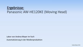 E rgebnisse: Panasonic AW-HE120KE ( Moving  Head)