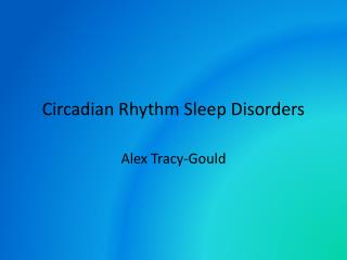 Circadian Rhythm Sleep Disorders