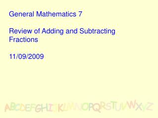 General Mathematics 7 Review of Adding and Subtracting Fractions 11/09/2009