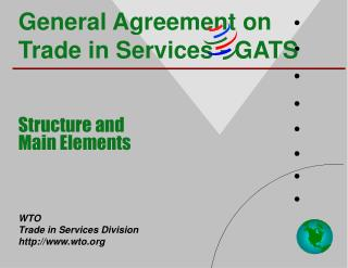 General Agreement on Trade in Services - GATS Structure and  Main Elements WTO