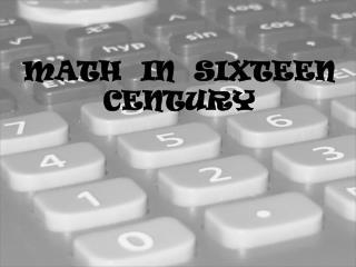 MATH  IN  SIXTEEN CENTURY