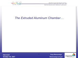 The Extruded Aluminum Chamber…