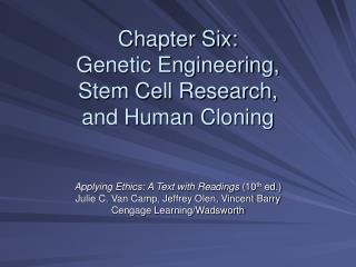 Chapter Six: Genetic Engineering,  Stem Cell Research,  and Human Cloning