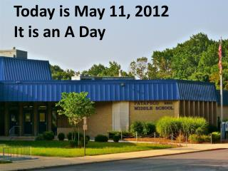 Today is May  11,  2012 It is  an A  Day