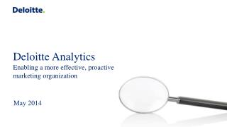 Deloitte Analytics  Enabling a more effective, proactive marketing organization