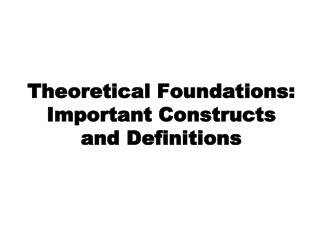 Theoretical Foundations: Important Constructs and Definitions