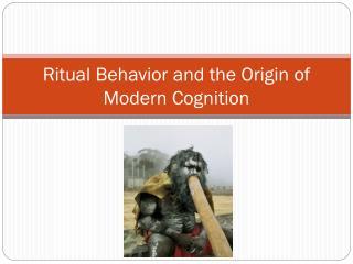 Ritual Behavior and the Origin of Modern Cognition