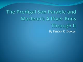 The Prodigal Son Parable and  Maclean's  A River Runs Through It