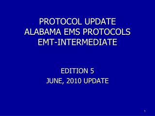 PROTOCOL UPDATE ALABAMA EMS PROTOCOLS EMT-INTERMEDIATE