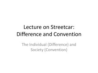 Lecture on Streetcar:                  Difference and Convention