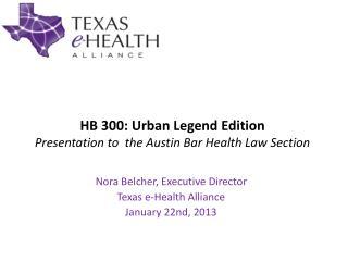 HB 300: Urban Legend Edition Presentation to  the Austin Bar Health Law Section