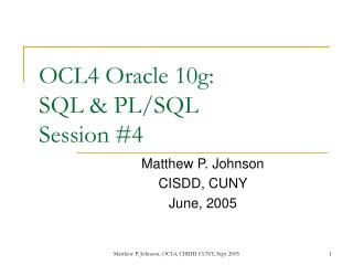 OCL4 Oracle 10g: SQL & PL/SQL Session #4