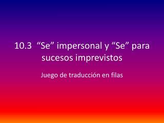 """10.3  """"Se"""" impersonal y """"Se""""  para sucesos imprevistos"""