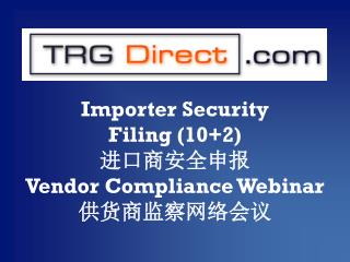 Importer Security  Filing (10+2) 进口商安全申报 Vendor Compliance Webinar 供货商监察网络会议