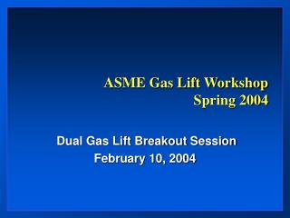 ASME Gas Lift Workshop  Spring 2004