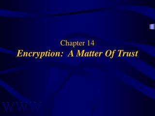 Chapter 14 Encryption:  A Matter Of Trust