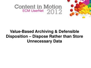 Value-Based Archiving & Defensible Disposition – Dispose Rather than Store Unnecessary Data