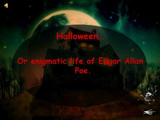 Halloween… Or enigmatic life of Edgar Allan Poe.