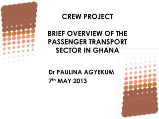 CREW PROJECT BRIEF OVERVIEW OF THE PASSENGER TRANSPORT SECTOR IN GHANA