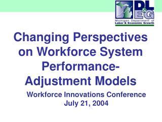 Changing Perspectives on Workforce System Performance- Adjustment Models