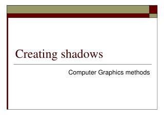 Creating shadows