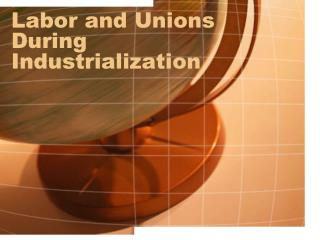 Labor and Unions During Industrialization