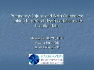 Pregnancy, Injury, and Birth Outcomes: Linking birth/fetal death certificates to hospital data