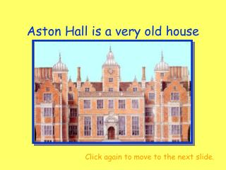 Aston Hall is a very old house
