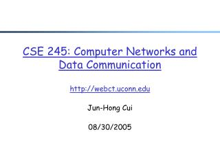 CSE 245: Computer Networks and Data Communication webct.uconn