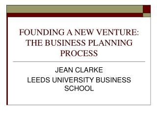 FOUNDING A NEW VENTURE:  THE BUSINESS PLANNING PROCESS