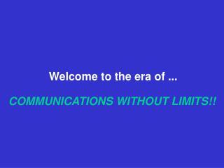 COMMUNICATIONS WITHOUT LIMITS!!