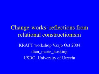Change-works: reflections from relational constructionism