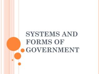 SYSTEMS AND FORMS OF GOVERNMENT