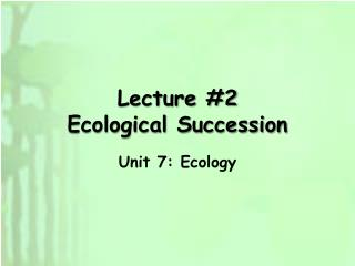 Lecture #2  Ecological Succession