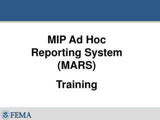 MIP Ad Hoc Reporting System (MARS)  Training