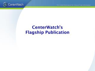 CenterWatch's  Flagship Publication