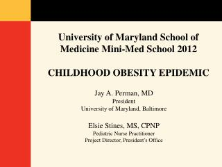 University of Maryland School of Medicine Mini-Med School 2012 CHILDHOOD  OBESITY  EPIDEMIC