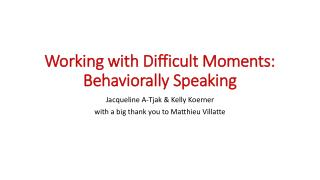 Working with Difficult Moments: Behaviorally Speaking