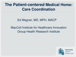 The Patient-centered  Medical Home: Care Coordination