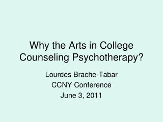 Why the Arts in College Counseling Psychotherapy?