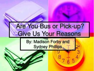 Are You Bus or Pick-up? Give Us Your Reasons