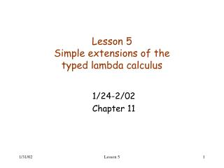 Lesson 5 Simple extensions of the typed lambda calculus