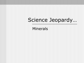 Science Jeopardy…