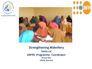 Strengthening Midwifery Geeta Lal UNFPA   Programme   Coordinator  10  June 2011 UNFPA, New York
