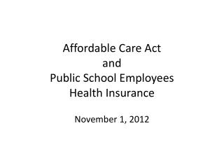 Affordable Care Act  and  Public School  Employees  Health Insurance