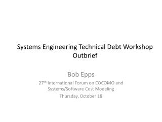 Systems Engineering Technical Debt Workshop Outbrief